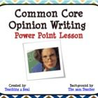 Common Core Standards require students in all grades to form an opinion, write about it, and support it. This is an interactive Power Point lesso...