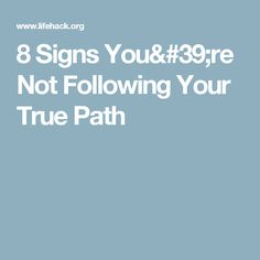 8 Signs You're Not Following Your True Path