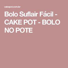Bolo Suflair Fácil - CAKE POT - BOLO NO POTE