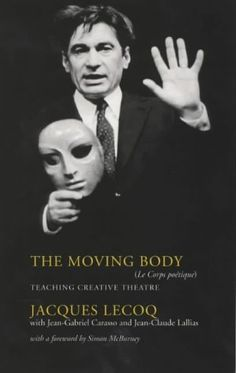 The Moving Body de Jacques LeCoq   (December 15, 1921 – January 19, 1999), born in Paris, was a French actor, mime and acting instructor