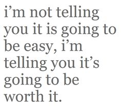 in the end, it'll be worth it