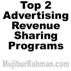 Top 2 Advertising Revenue Sharing Programs | Mujibur Rahman