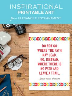 Do Not Go Where the Path May Lead • Free Inspirational Printable  FREE FOR ONE WEEK ONLY