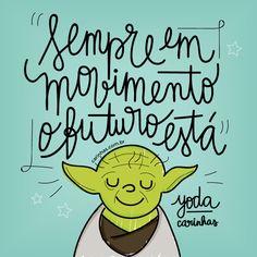 """""""Sempre em movimento, o futuro está"""" Yoda - carinhas.com.br #starwarsday"""