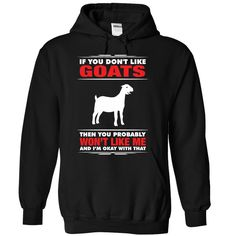 Don't like Goats then Won't like me T-Shirts, Hoodies. SHOPPING NOW ==► https://www.sunfrog.com/LifeStyle/Dont-like-Goats-then-wont-like-me--1115-2656-Black-Hoodie.html?id=41382