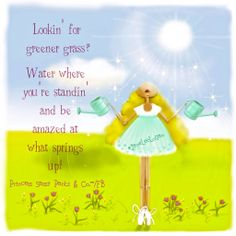 Lookin' for greener grass?  Water where you're standing' and be amazed at what springs up!