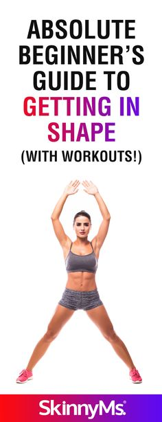 Absolute Beginner's Guide to Getting in Shape (with Workouts!)