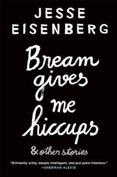 Books I've Read: Bream Gives Me Hiccups by Jesse Eisenberg