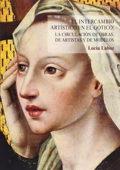 LUCÍA LAHOZ. El intercambio artístico en el gótico. La circulación de obras de artistas y de modelos, Universidad Pontificia de Salamanca, 2013