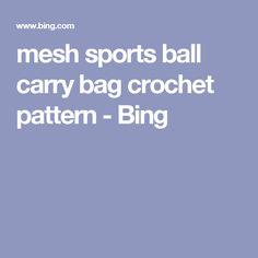 mesh sports ball carry bag crochet pattern  - Bing
