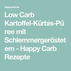 Low Carb Kartoffel-Kürbis-Püree mit Schlemmergeröstetem - Happy Carb Rezepte