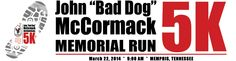 "The John ""Bad Dog"" McCormack Memorial 5K is scheduled for March 22 and is now accepting race registrations.  The annual event honors the life and commitment of John ""Bad Dog"" McCormack, native Memphian and beloved radio personality, to the kids of Ronald McDonald House of Memphis."