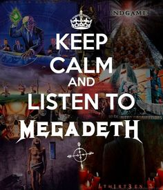 Keep calm and listen to Megadeth.