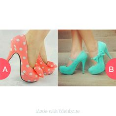 pink polka dot heels or blue bow heels Click here to vote @ http://getwishboneapp.com/share/2072505
