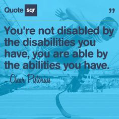 You're not disabled by the disabilities you have, you are able by the abilities you have. - Oscar Pistorius #quotesqr #quotes #inspirationalquotes