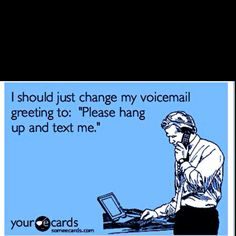 so true! unless it's for a job, don't leave a msg... don't even call in the first place, i hate talking on the phone!