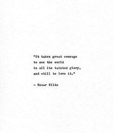 different style Quotes - Oscar Wilde Hand Typed Book Quote 'Great Courage' Vintage Typewriter Print Literature Gift Minimalist Art Vintage Style Motivational Quote Book Quotes Love, Poem Quotes, Words Quotes, Quotes To Live By, Classic Book Quotes, Being Free Quotes, Take Me Back Quotes, Love People Quotes, Be Nice Quotes