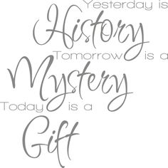 Muursticker 'Yesterday is history, tomorrow is a mystery, today is a gift'