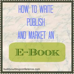 How to write, publish, and market an ebook buildyourblogconference.com #blogging #ebook #sixsistersstuff