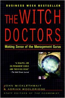 Management Gurus are con men, the witch doctors of our age, playing on business people's anxieties in order to sell snake oil.  From the book : The witch doctors: what management gurus are saying.