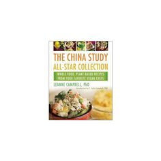 China Study All-Star Collection : Whole Food, Plant-Based Recipes from Your Favorite Vegan Chefs