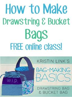 How to Make Drawstring and Bucket Bags! {FREE online class!}