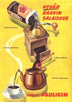 Old Finnish coffee add from Paulig. My Grandmother used to have a coffee grinder like the one pictured.  My moms side of the family are from Finland.  I have been drinking coffee since I was 4 or 5... very traditional.  Coffee is in my blood..almost literally