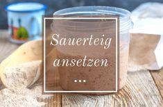 Sauerteig ansetzen - einfaches Sauerteig Rezept - Schritt für Schritt erklärt Food And Drink, Sourdough Recipes, Baking For Beginners, Cooking Recipes