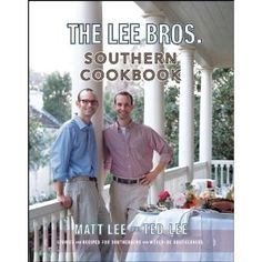 The Lee Bros. Southern Cookbook: Stories and Recipes for Southerners and Would-be Southerners - I love this book!
