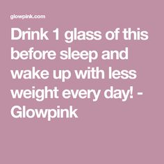 Drink 1 glass of this before sleep and wake up with less weight every day! - Glowpink