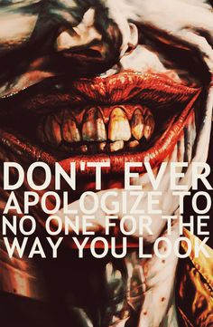 Don't Ever Apologize to No One For The Way You Look