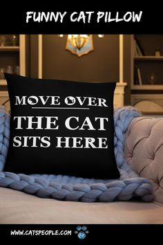 """""""Move over, the cat sits here"""" A pillow that every cat owner needs in their home! The purrfect pillow to decorate your couch or bed, for all proud cat moms and cat dads who spoil their cats! Add a touch of feline into your home decor with this pillow. What's more, the soft, machine-washable case with the shape-retaining insert is a joy to have long afternoon naps on. #crazycatladypillow #catladypillow #catownerpillow #catloverpillow #catmompillow #catmomdecor #catladydecor #funnycatpillow Afternoon Nap, Cat Pillow, Cat Dad, Cat Sitting, Cat Design, Crazy Cat Lady, Home Decor Items, Funny Cats, Cat Lovers"""