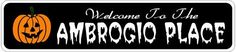 AMBROGIO PLACE Lastname Halloween Sign - 4 x 18 Inches by The Lizton Sign Shop. $12.99. 4 x 18 Inches. Aluminum Brand New Sign. Great Gift Idea. Predrillied for Hanging. Rounded Corners. AMBROGIO PLACE Lastname Halloween Sign 4 x 18 Inches - Aluminum personalized brand new sign for your Autumn and Halloween Decor. Made of aluminum and high quality lettering and graphics. Made to last for years outdoors and the sign makes an excellent decor piece for indoors. Great...