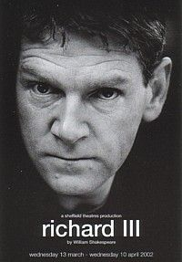 Kenneth Brannagh - William Shakespeare's Richard III  Crucible Theatre Sheffield   13 March to 10 April 2002  Unforgettable!!!!!  :-)