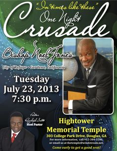 Pastor Randolph Scott & the Hightower Memorial Temple Invite You to a One Night Crusade featuring Bishop Noel Jones on Tuesday, July 23, 2013 at 7:30 P.M.  Free & Open For All to Attend! Location: 303 College Park Drive in Douglas, GA.  For More Info: 912.384.3286 thetemple@windstream.net