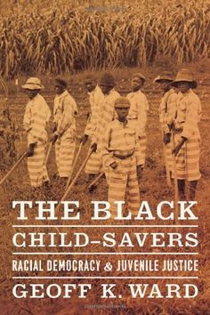 The Black Child-Savers: Racial Democracy and Juvenile Justice by Geoff K. Ward. Save 8 Off!. $27.57. Publisher: University Of Chicago Press (June 27, 2012). Author: Geoff K. Ward. Publication: June 27, 2012