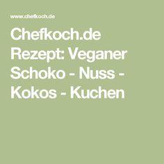 Chefkoch.de Rezept: Veganer Schoko - Nuss - Kokos - Kuchen