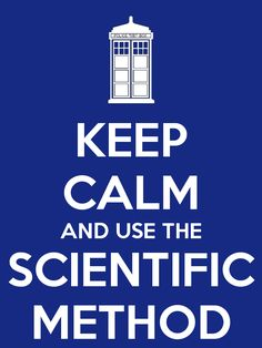 KEEP CALM AND USE THE SCIENTIFIC METHOD