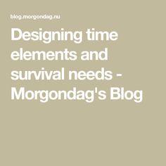 Designing time elements and survival needs - Morgondag's Blog