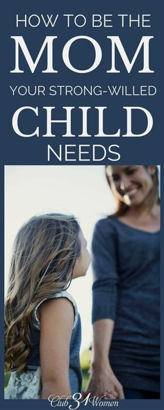 Do you have a strong Do you have a strong-willed child? Wonder how you can be the best mom to such a determined kid? Here's encouraging and helpful advice from a mom who knows! ~ Club31Women
