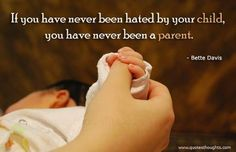 {It is true} If you have never been hated by your child. You have never been a parent. - Bette Davis #TickledMummyClub #Quotes