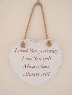 Loved You Yesterday Love You Still  Hanging Heart Sign Plaque - Anniversary Gift