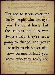 Try not to stress over the shady people who betrayed you. I know it hurts, but the truth is that they were always shady, they're never going to change, and you're actually much better off now because at least you know who they really are. (For my friend) Great Quotes, Quotes To Live By, Me Quotes, Inspirational Quotes, Family Quotes, Peace Quotes, Super Quotes, Wisdom Quotes, Le Divorce