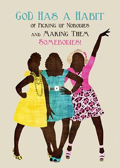 Elohiym Has a Habit of Picking up Nobodies and Making Them Somebodies! by African American Expressions Black Girl Art, Black Women Art, Black Girl Magic, Black Art, African American Expressions, African American Art, Bible Quotes, Bible Verses, Scriptures