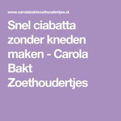 Snel ciabatta zonder kneden maken - Carola Bakt Zoethoudertjes