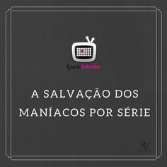 Episode Calendar: A salvação dos Maníacos por Série