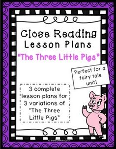 "I have created close reading lesson plans for kindergarten and first grade for three variations of the fairy tale, ""The Three Little Pigs:""  -""The Three Little Pigs"" by James Marshall-""The True Story of the Three Little Pigs!"" by Jon Scieszka-""The Three Little Wolves and the Big Bad Pig"" by Eugene TrivizasThese are perfect for a fairy tales unit or just for enjoying different versions of a classic story.These are also perfect for sub plans because all you need to do is print the lesson plan…"