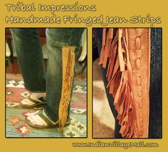 Hand Crafted Fringed Jean Fashion Strips From Tribal Impressions  Our fringed jean strips are designed to attach to any pair of your favorite jeans or pants  and are offered in pairs. Half strips and full length strips can be obtained. These handcrafted  Strips can turn any pair of jeans or pants into a fashion statement you will love! - Review the collection off of: http://www.indianvillagemall.com/jeanstrips.html