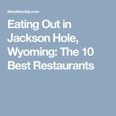 Eating Out in Jackson Hole, Wyoming: The 10 Best Restaurants