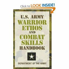 U.S. Army Warrior Ethos and Combat Skills Handbook by Department of the Army. $13.22. Publication: September 1, 2009. Publisher: Lyons Press (September 1, 2009). This is the Soldier's Field Manual. It explains how to perform the combat skills needed to survive on the battlefield. All Soldiers, across all branches and components, must learn these basic skills.                                                         Show more                               Show less. Save 22% Off!